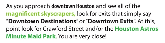 As you approach downtown Houston and see all of the magnificent skyscrapers, look for exits that simply say